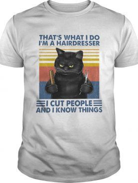 Black Cat Thats What I Do Im A Hairdresser I Cut People And I Know Things Vintage shirt