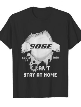 Bose I can't stay at home Covid-19 2020 superman shirt