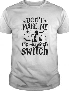 Dont make me flip my witch switch shirt