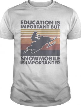 Education is important but snowmobile is importanter vintage retro shirt