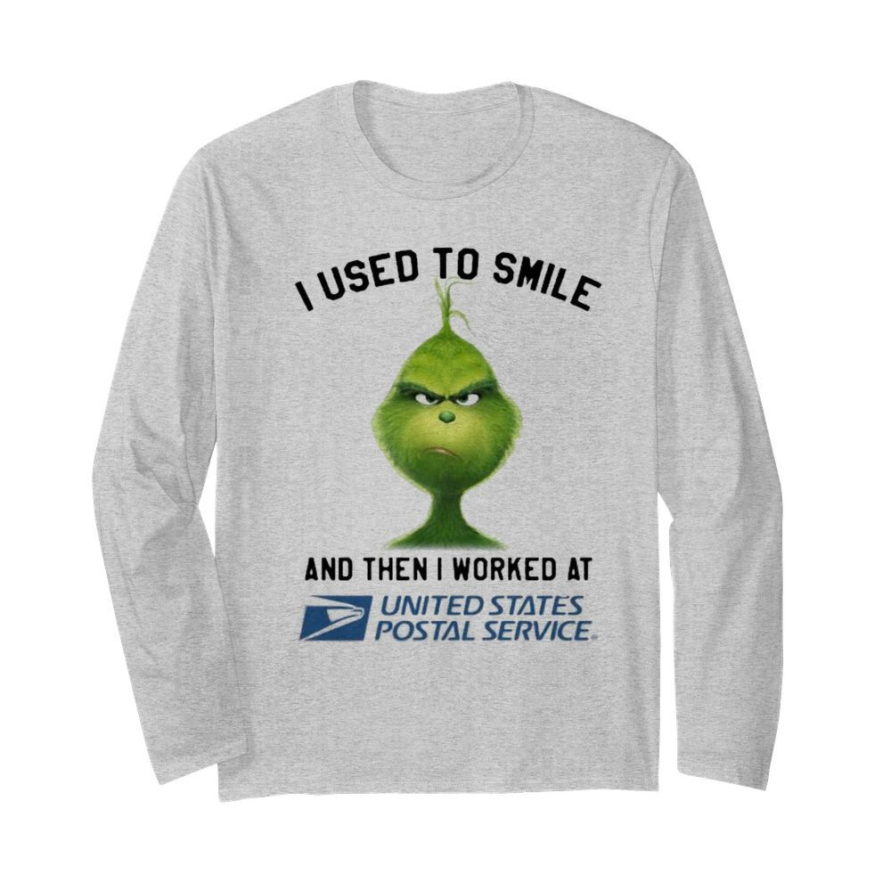 Grinch i used to smile and then i worked at united states postal service  Long Sleeved T-shirt