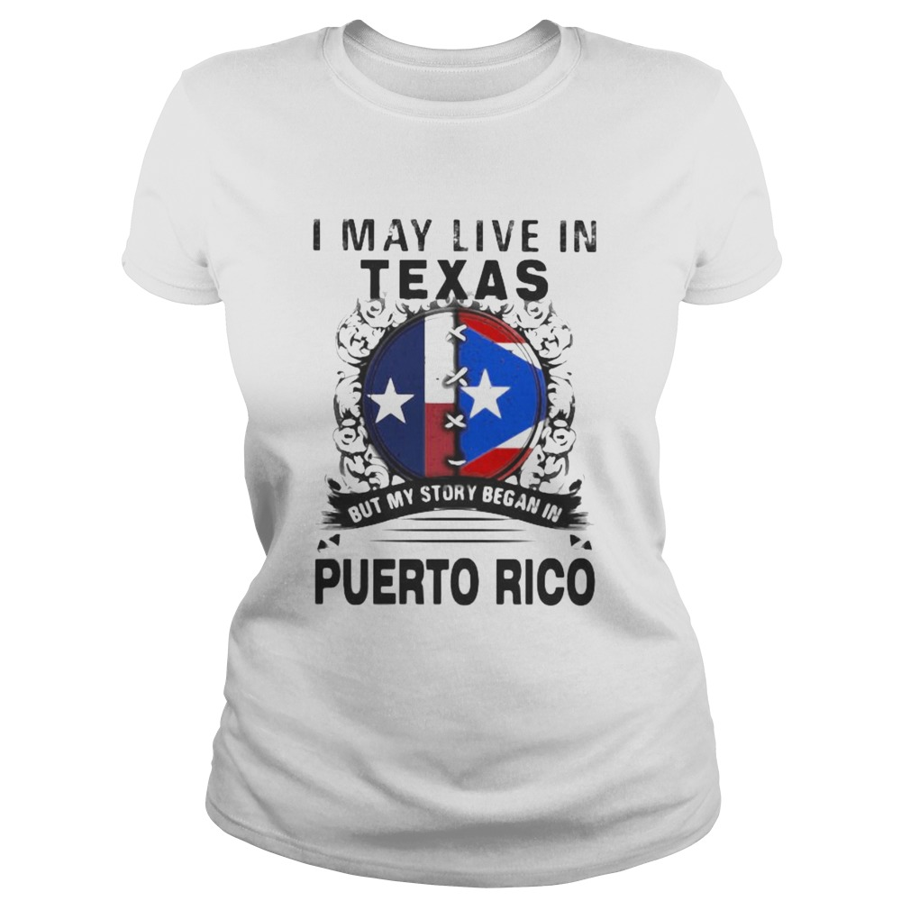 I MAY LIVE IN TEXAS BUT MY STORY BEGAN IN PUERTO RICO FLAG  Classic Ladies