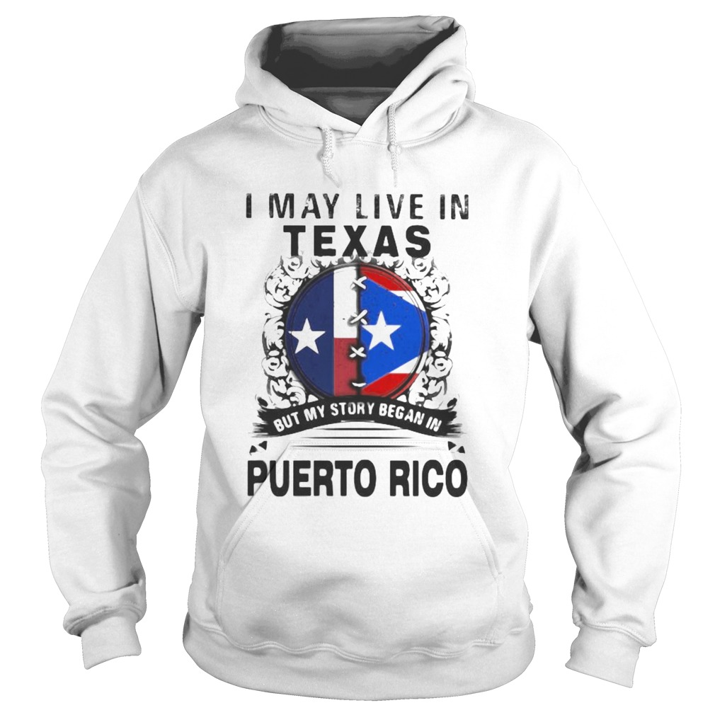 I MAY LIVE IN TEXAS BUT MY STORY BEGAN IN PUERTO RICO FLAG  Hoodie