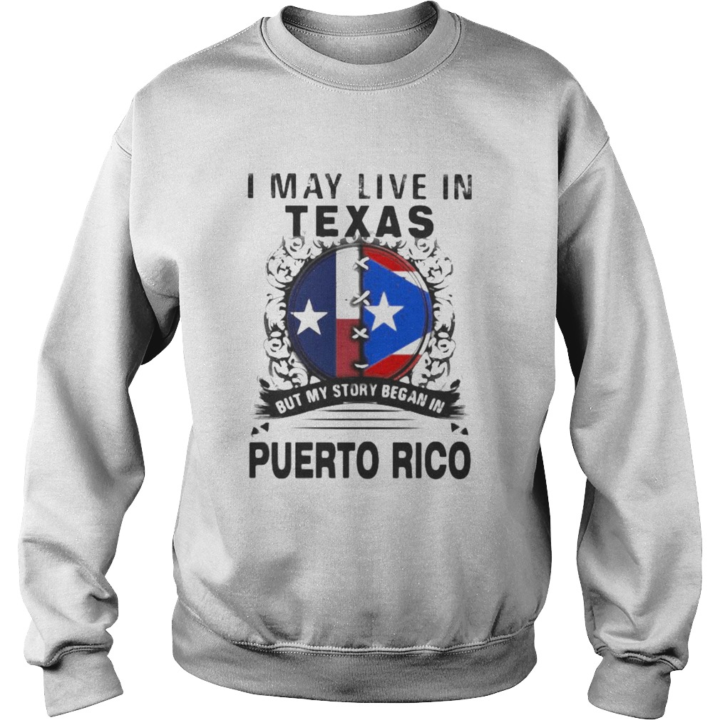 I MAY LIVE IN TEXAS BUT MY STORY BEGAN IN PUERTO RICO FLAG  Sweatshirt