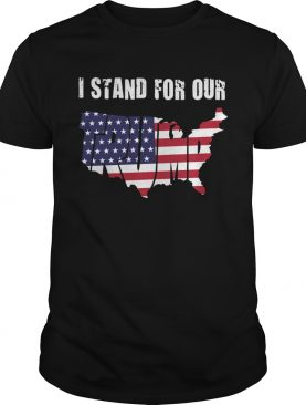 I Stand For Our Trump American Flag Independence Day shirt