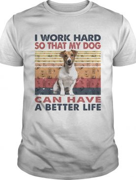 I Word Hard So That My Dog Can Have A Better Life Russell Terrier Vintage Retro shirt