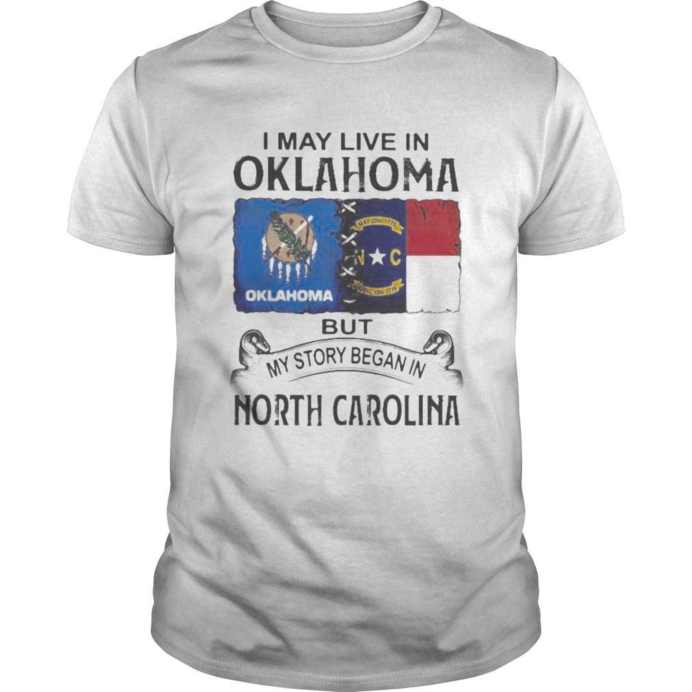 I may live in oklahoma but my story began in north carolina  Unisex