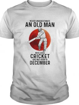 Never Underestimate An Old Man Who Loves Cricket And Was Born In December Sunset shirt