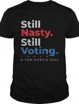 Still Nasty Still Voting Biden Harris 2020 Feminist Election shirt