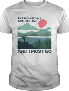 The mountains are calling and i must go sunset shirt