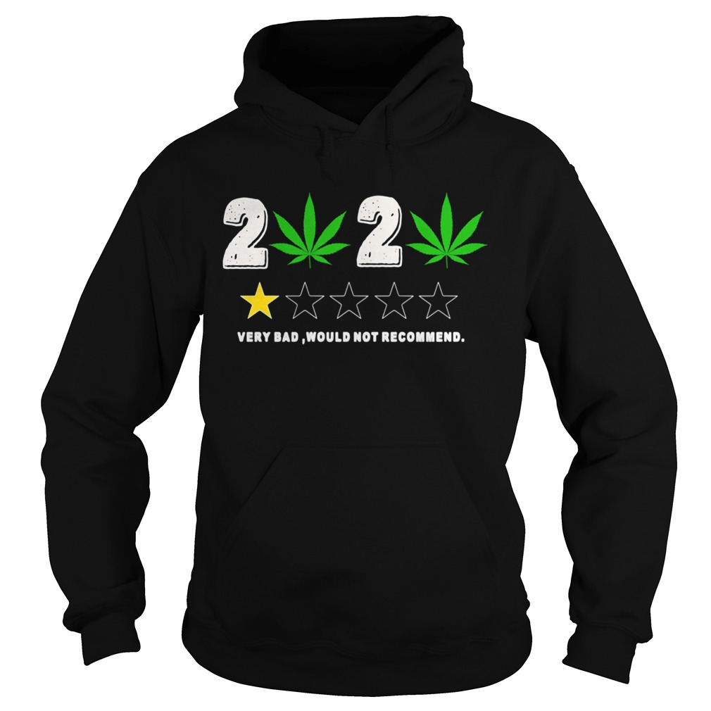 Weed 2020 Very Bad Would Not Recommend  Hoodie