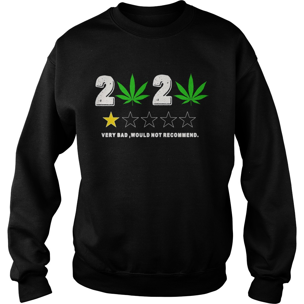Weed 2020 Very Bad Would Not Recommend  Sweatshirt