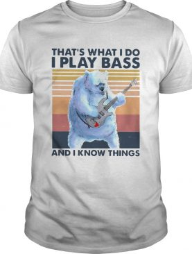 Bear Thats What I Do I Play Bass And I Know Things Vintage shirt