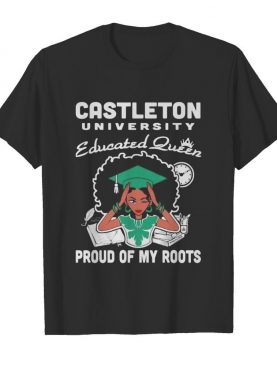 Castleton university educated queen proud of my roots shirt