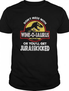 Don't Mass With Wineosaurus Or You'll Get Jurasskicked shirt