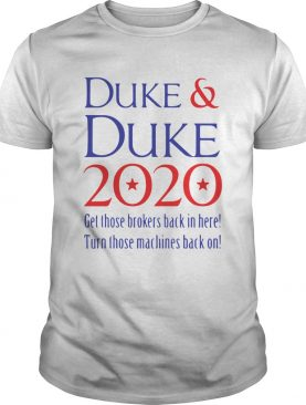DukeDuke 2020 Get Those Brokers Back In Here Turn Those Machines Back On shirt
