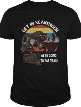 Get In Scavenger We Re Going To Eat Trash Vintage shirt