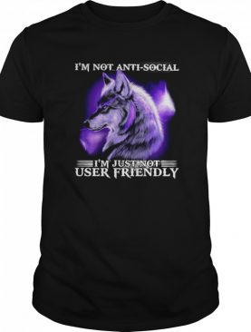 I'm Not Antisocial I'm Just Not User Friendly Wolf Funny shirt