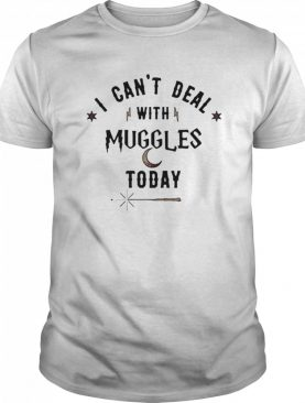 I Cant Deal With Muggles Today shirt