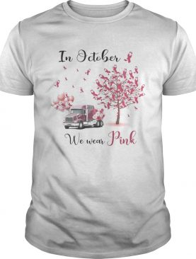 In October We Wear Pink Truck Breast Cancer Awareness shirt