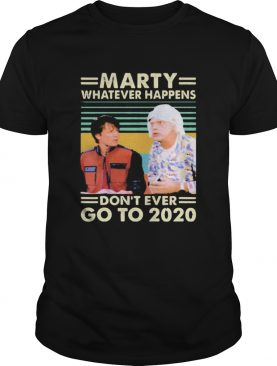 Marty Whatever Happens Dont Ever Go To 2020 Vintage Retro shirt