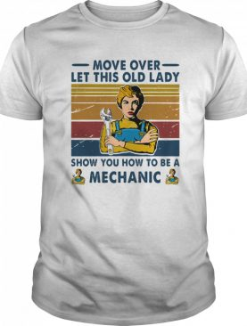 Move Over Let This Old Lady Show Mechanic Vintage Retro shirt