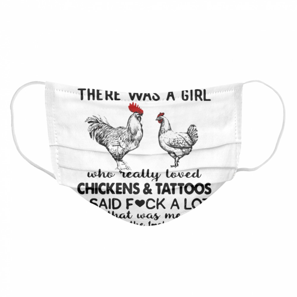 Once Upon A Time There Was A Girl Who Really Loved Chickens And Tattoos  Cloth Face Mask