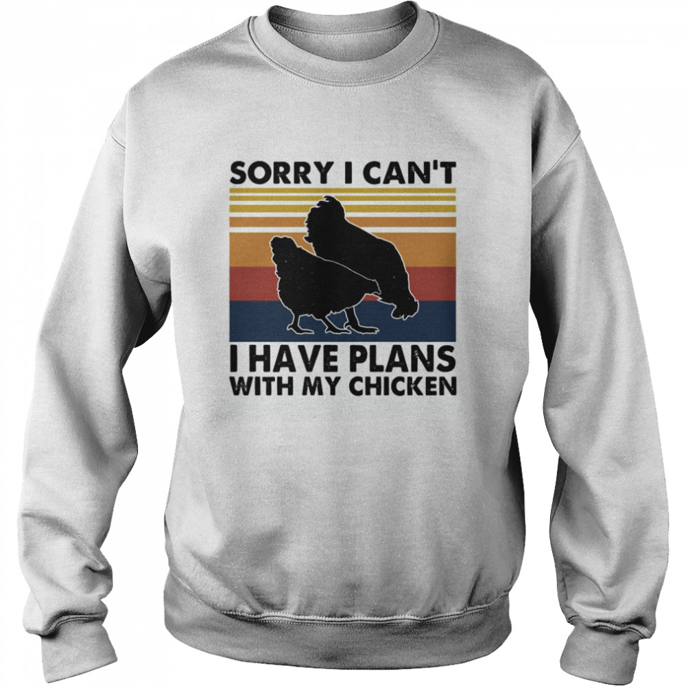 Sorry I Can't I Have Plans With My Chicken Vintage  Unisex Sweatshirt