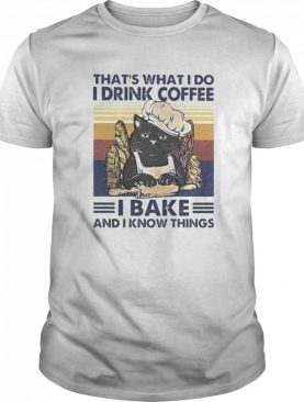 That's What I Do I Drink Coffee I Bake And I Know Things Black Cat Vintage Retro shirt