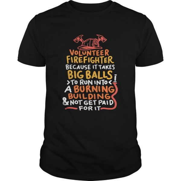Volunteer Firefighter Because It Takes Big Balls To Run Into A Burning Building And Not Get Paid Fo