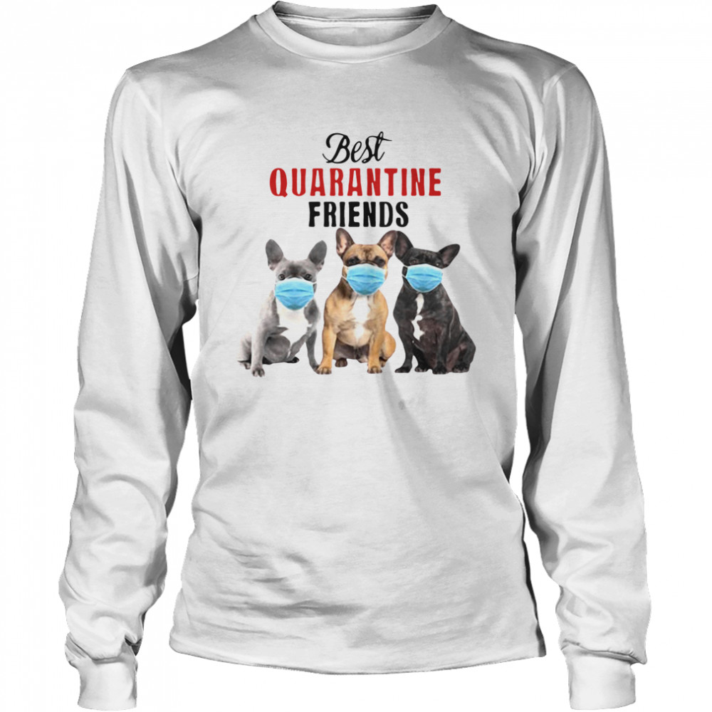 Best Quarantine Friends  Long Sleeved T-shirt
