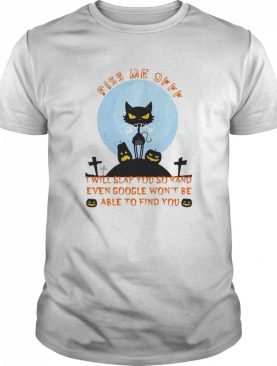 Black Cat Piss Me Off I Will Slap You So Hard Even Google Won't Be Able To Find You Halloween shirt