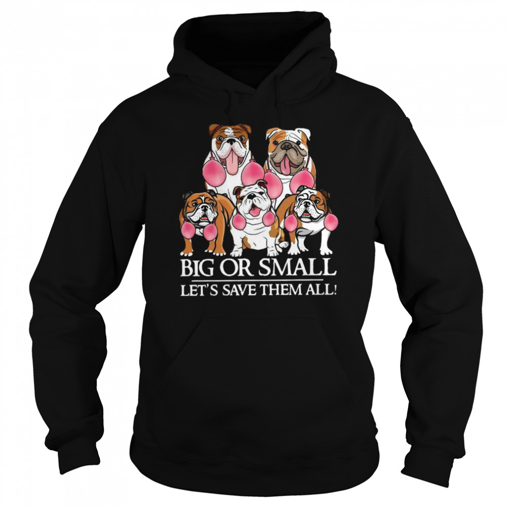 English Bulldog Big Or Small Let's Save Them All  Unisex Hoodie