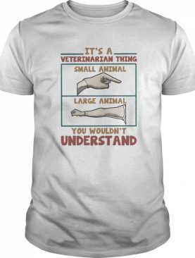 It's A Veterinarian Thing Small Animal Large Animal You Wouldn't Understand shirt