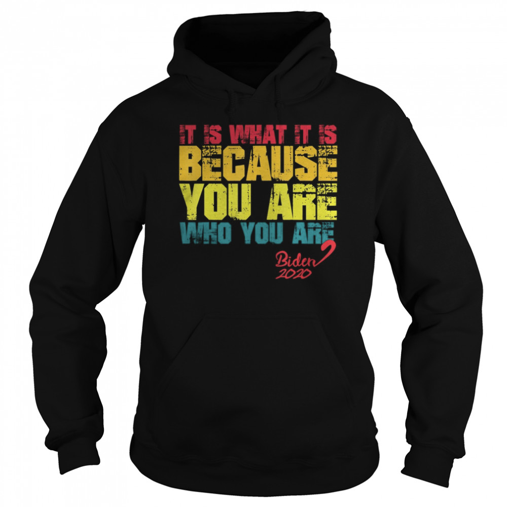 It Is What It Is Because You Are Who You Are biden to trump  Unisex Hoodie
