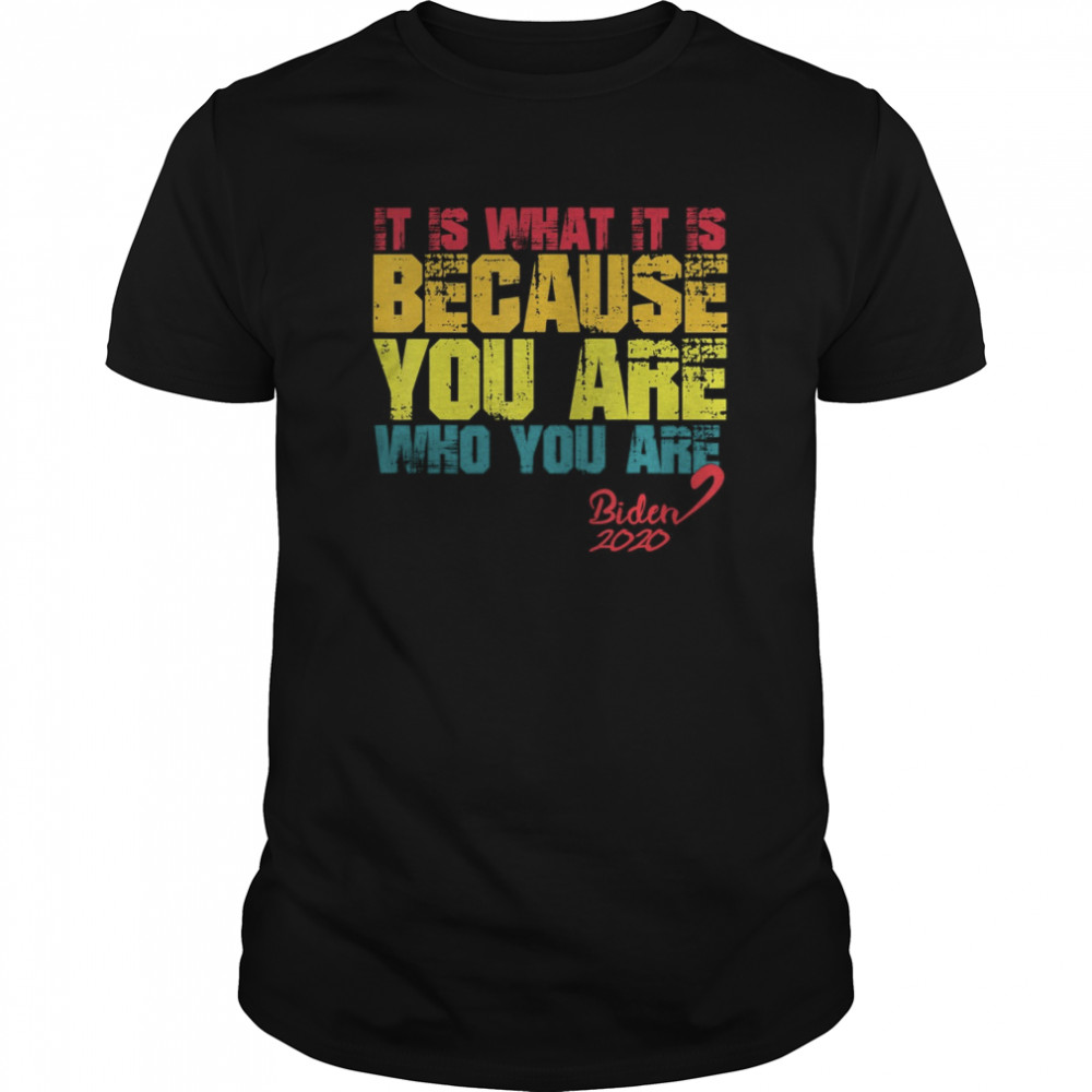 It Is What It Is Because You Are Who You Are biden to trump  Classic Men's T-shirt