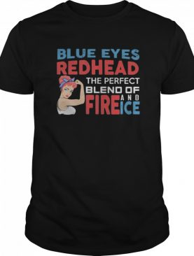 Strong woman blue eyes redhead the perfect blend of fire and ice shirt