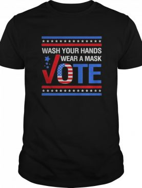 Wash Your Hands Wear A Mask Vote 2020 shirt