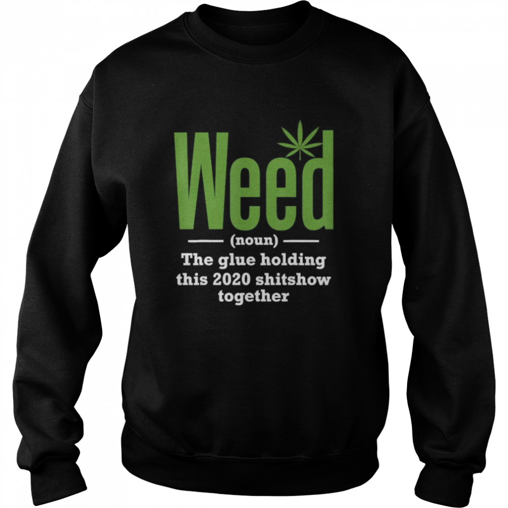 Weed The Glue Holding This 2020 Shitshow Together  Unisex Sweatshirt