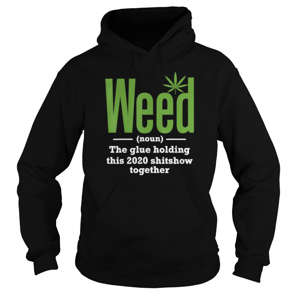 Weed The Glue Holding This 2020 Shitshow Together  Unisex Hoodie