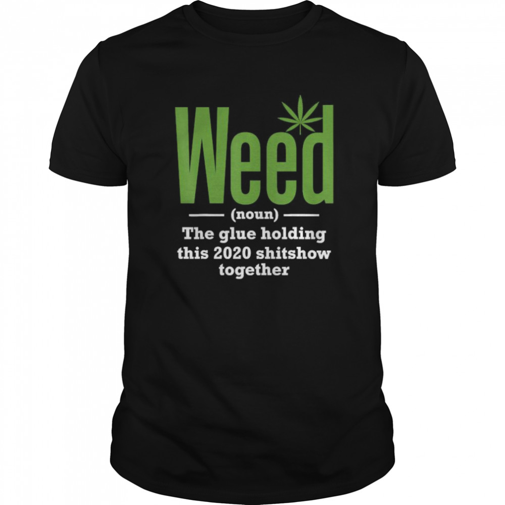Weed The Glue Holding This 2020 Shitshow Together  Classic Men's T-shirt