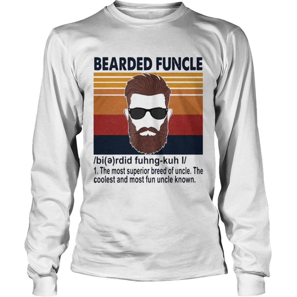 Bearded Funcle The Most Superior Breed Of Uncle The Coolest And Most Fun Uncle Known  Long Sleeve