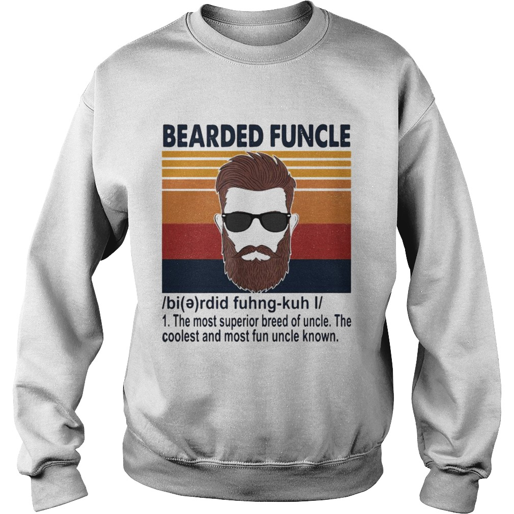 Bearded Funcle The Most Superior Breed Of Uncle The Coolest And Most Fun Uncle Known  Sweatshirt
