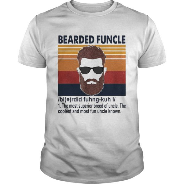 Bearded Funcle The Most Superior Breed Of Uncle The Coolest And Most Fun Uncle Known shirt