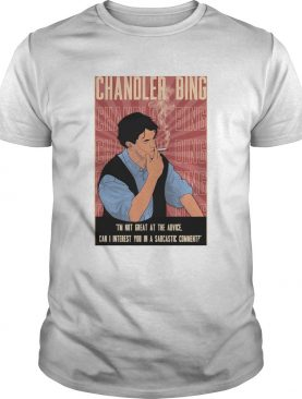 Chandler Bing Im Not Great At The Advice Can I Interest You In A Sarcastic Comment shirt