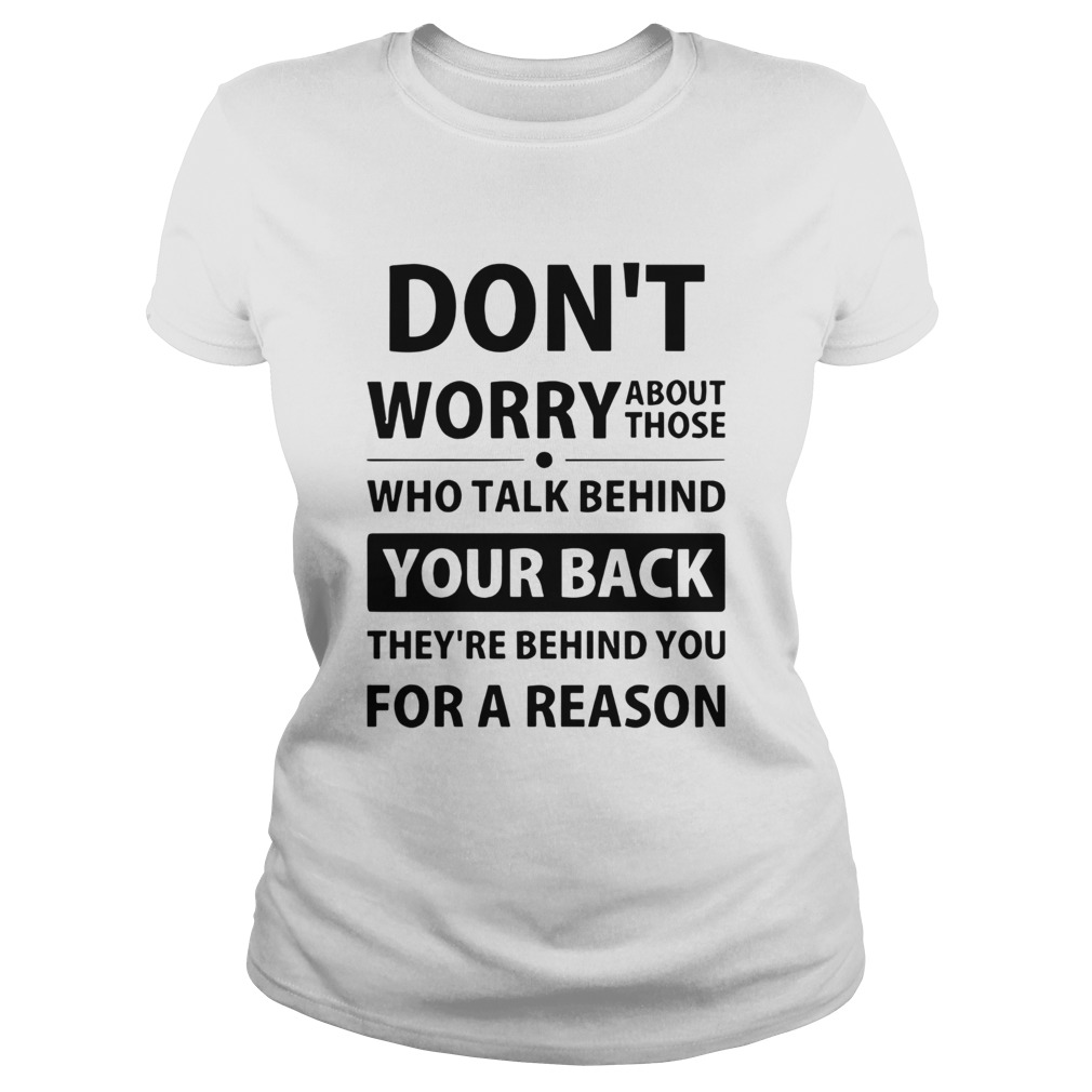 Dont Worry About Those Who Talk Behind Your Back Theyre Behind You For A Reason  Classic Ladies