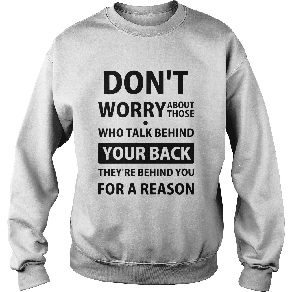 Dont Worry About Those Who Talk Behind Your Back Theyre Behind You For A Reason  Sweatshirt