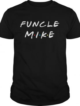 Funcle Mike Uncle shirt