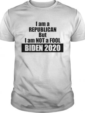 I Am A Republican But I Am Not A Fool Biden 2020 shirt