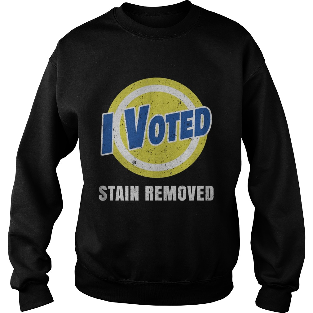 I Voted Stain Removed  Sweatshirt